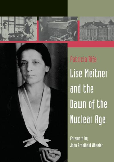 Lise Meitner and the Dawn of the Nuclear Age