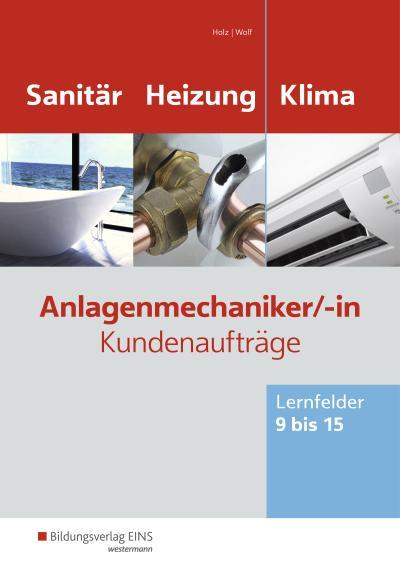 Anlagenmechaniker Sanitär-, Heizungs- und Klimatechnik. Lernfelder 9 bis 15. Arbeitsheft