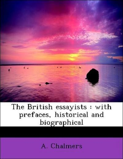 The British essayists : with prefaces, historical and biographical