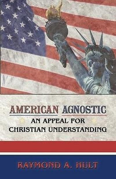 American Agnostic: An Appeal for Christian Understanding