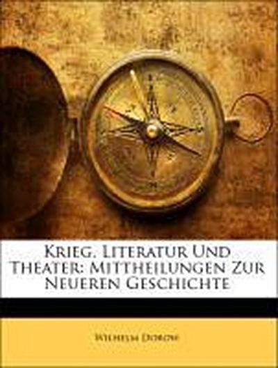 Krieg, Literatur Und Theater: Mittheilungen Zur Neueren Geschichte