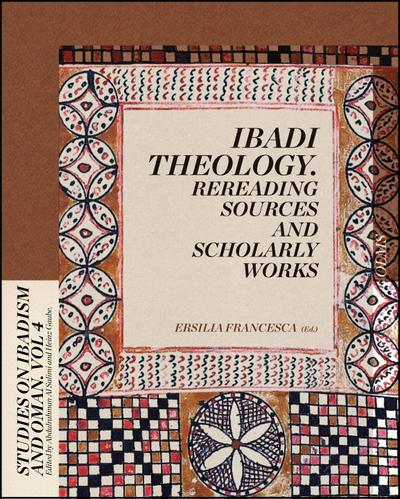 Ibadi Theology - Rereading Sources and Scholarly Works