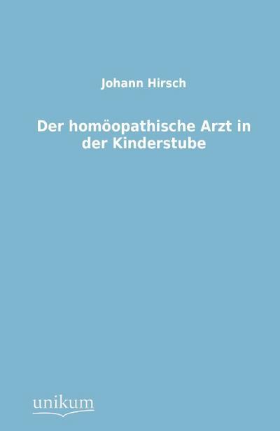 Der homöopathische Arzt in der Kinderstube