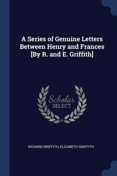 A Series of Genuine Letters Between Henry and Frances [by R. and E. Griffith]