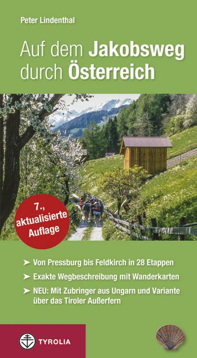 Auf dem Jakobsweg durch Österreich: Von Pressburg/Wolfsthal über Wien, Linz, Salzburg, Innsbruck und Feldkirch nach Maria Einsiedeln. Mit Zubringer ... und der Variante über das Tiroler Außerfern.