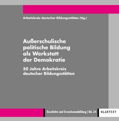 Außerschulische politische Bildung als Werkstatt der Demokratie: 50 Jahre Arbeitskreis deutscher Bildungsstätten