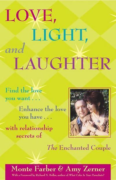 Love, Light and Laughter: Find the Love You Want...Enhance the Love You Have...with Relationship Secrets of the Enchanted Couple