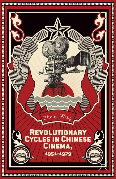 Revolutionary Cycles in Chinese Cinema, 1951–1979