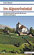 Im Alpenrheintal: Auf Wanderschaft zwischen B ...