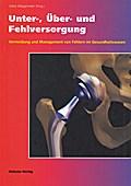 Unter-, Über- und Fehlversorgung; Vermeidung und Management von Fehlern im Gesundheitswesen; Hrsg. v. Meggeneder, Oskar; Deutsch