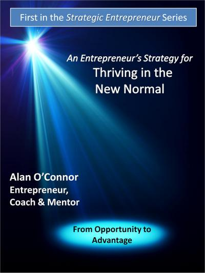 Entrepreneur's Strategy for Thriving in the New Normal: From Opportunity to Advantage