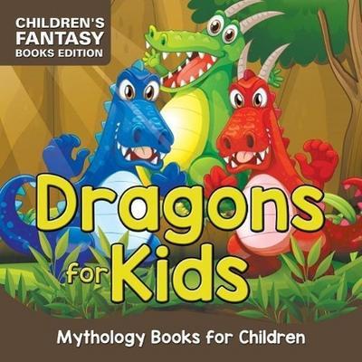 Dragons for Kids: Mythology Books for Children Children's Fantasy Books Edition