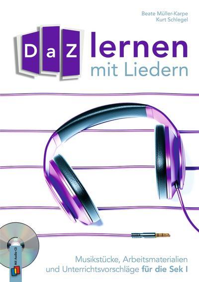 DaZ-Lernen mit Liedern: Musikstücke, Arbeitsmaterialien und Unterrichtsvorschläge für die Sek I