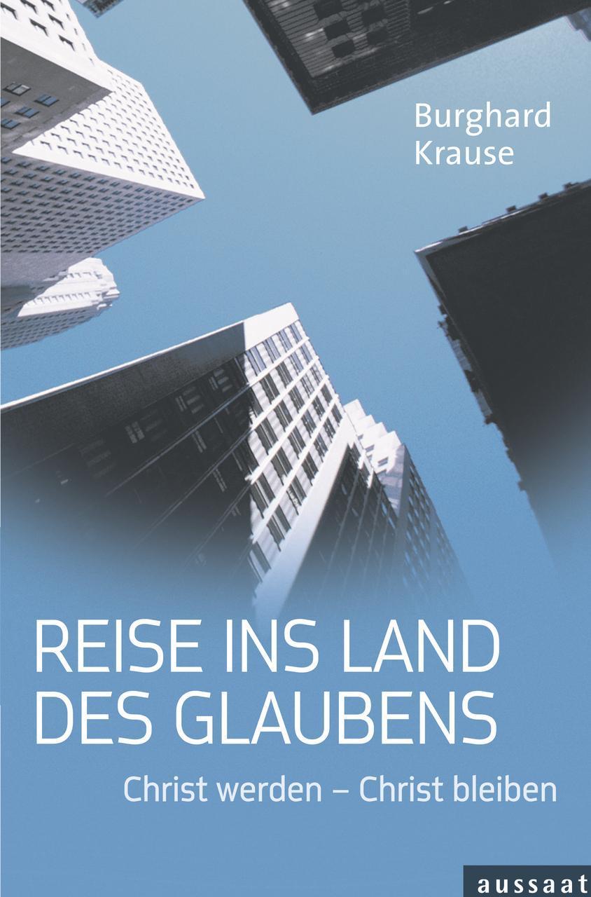 Reise ins Land des Glaubens Burghard Krause