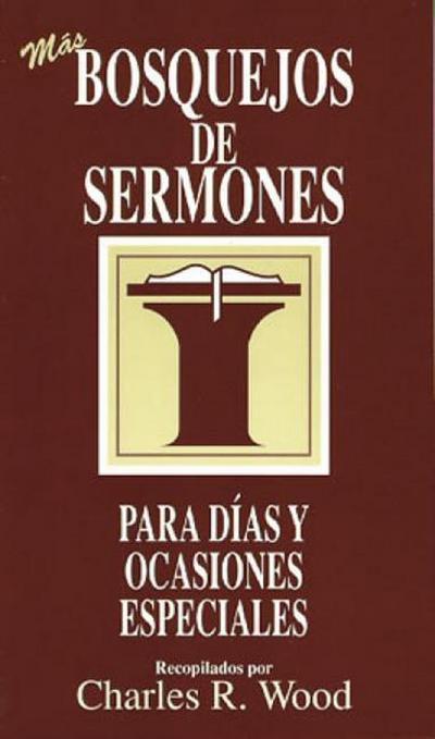 Bosquejos de Sermones: Más Días Y Ocasiones Especiales = More Special Days and Occasions