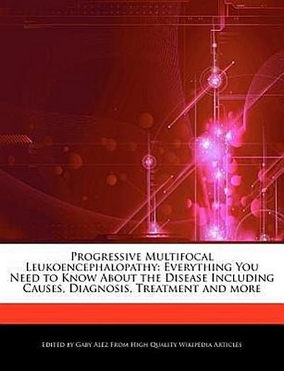 Progressive Multifocal Leukoencephalopathy: Everything You Need to Know about the Disease Including Causes, Diagnosis, Treatment and More