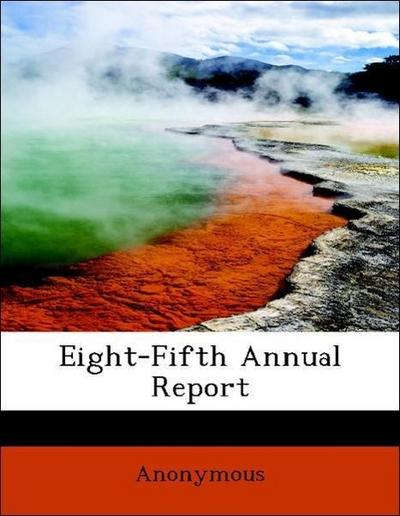 Eight-Fifth Annual Report