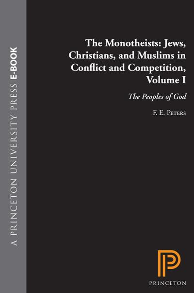 Monotheists: Jews, Christians, and Muslims in Conflict and Competition, Volume I