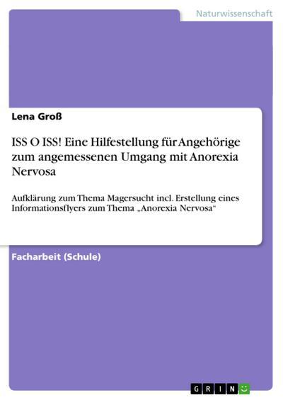 ISS O ISS! Eine Hilfestellung für Angehörige zum angemessenen Umgang mit Anorexia Nervosa