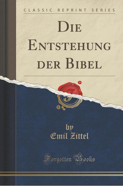 Die Entstehung Der Bibel (Classic Reprint)