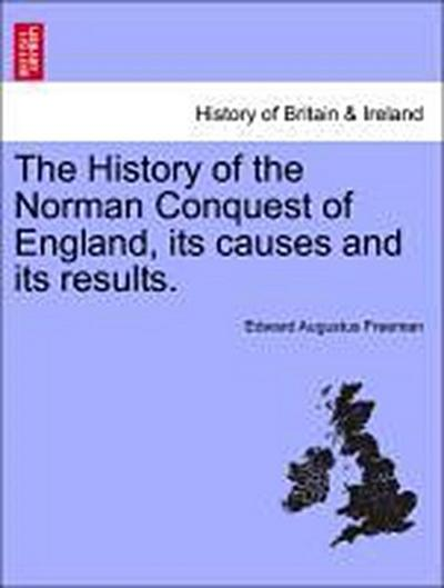 The History of the Norman Conquest of England, its causes and its results. Vol. II