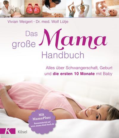 Das große Mama-Handbuch: Alles über Schwangerschaft, Geburt und die ersten 10 Monate mit Baby. Mit MamaPlus-Bonusmaterial