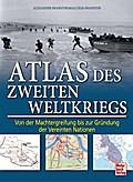 Atlas des Zweiten Weltkriegs; Von der Machter ...
