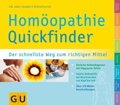 Homöopathie-Quickfinder. Der schnelle Weg zum richtigen Mittel. Einfache Selbstdiagnose mit Diagramm-Tafeln. Sanfte Selbsthilfe bei Beschwerden von Kopf bis Fuß. Über 150 Mittelbeschreibungen