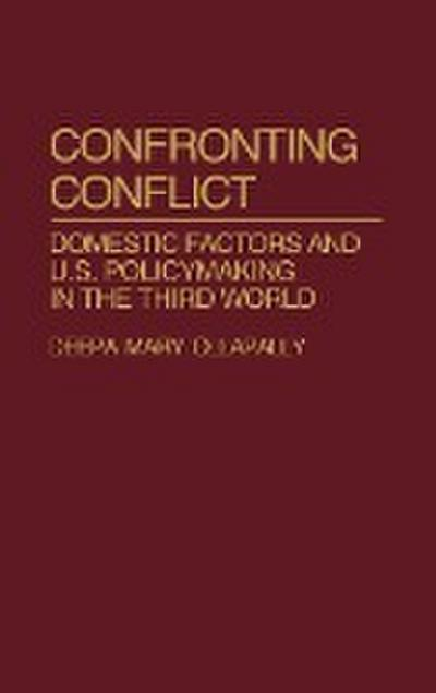 Confronting Conflict: Domestic Factors and U.S. Policymaking in the Third World
