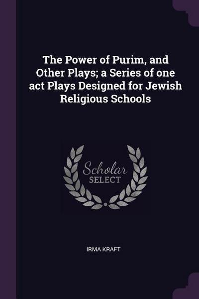 The Power of Purim, and Other Plays; A Series of One Act Plays Designed for Jewish Religious Schools