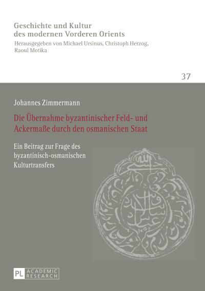 Die Übernahme byzantinischer Feld- und Ackermaße durch den osmanischen Staat