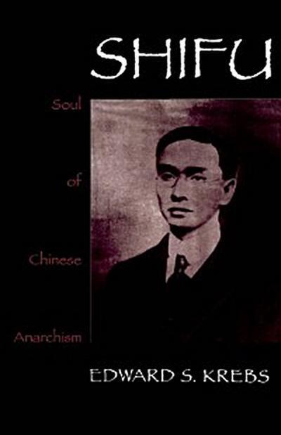 Shifu, Soul of Chinese Anarchism