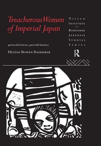 Treacherous Women of Imperial Japan: Patriarchal Fictions, Patricidal Fantasies