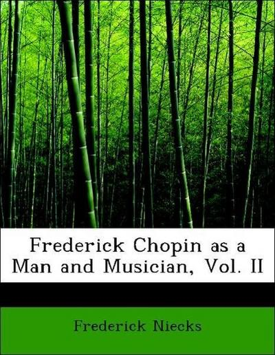 Frederick Chopin as a Man and Musician, Vol. II
