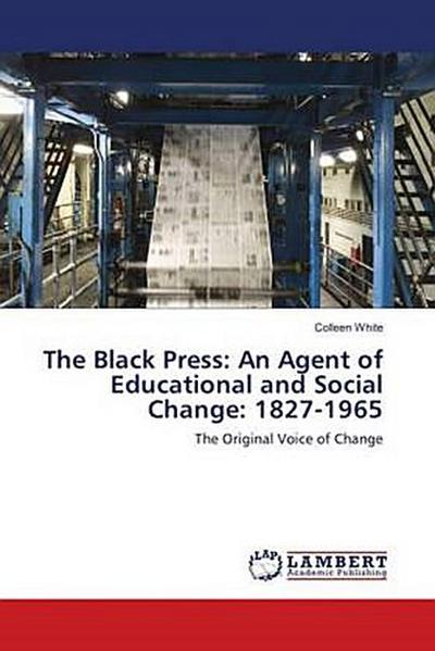 The Black Press: An Agent of Educational and Social Change: 1827-1965