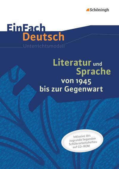 Literatur und Sprache von 1945 bis zur Gegenwart. EinFach Deutsch - Unterrichtsmodelle und Arbeitshefte