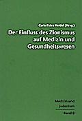 Der Einfluss des Zionismus auf Medizin und Gesundheitswesen; Medizin und Judentum; Hrsg. v. Heidel, Caris P/Heidel, Caris-Petra; Deutsch; zahlr. Abb.