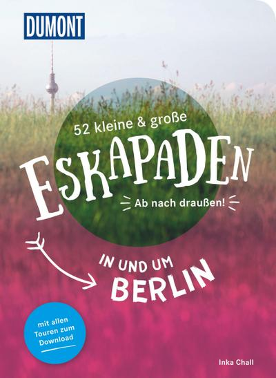 52 kleine & große Eskapaden in und um Berlin