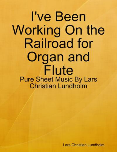I've Been Working On the Railroad for Organ and Flute - Pure Sheet Music By Lars Christian Lundholm