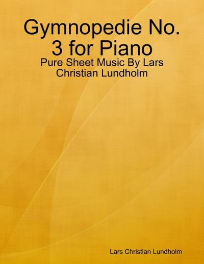 Gymnopedie No. 3 for Piano - Pure Sheet Music By Lars Christian Lundholm