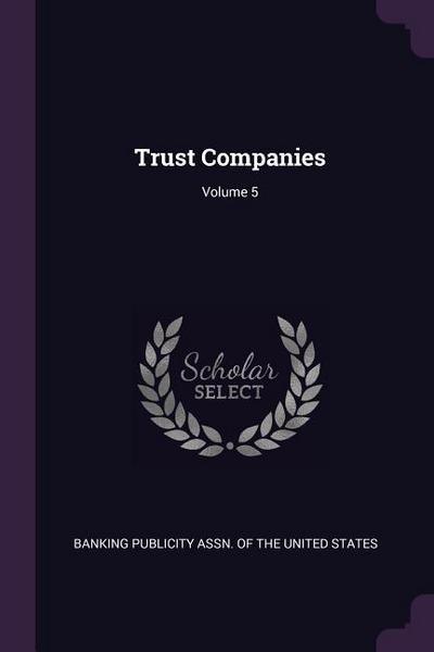 Trust Companies; Volume 5