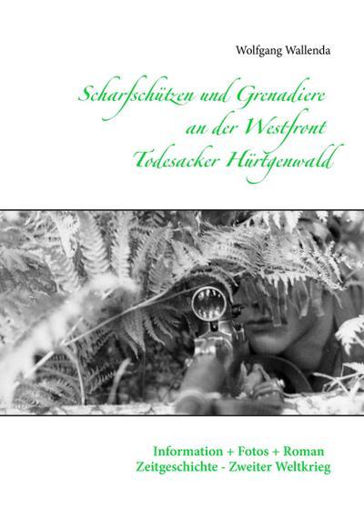 Scharfschützen und Grenadiere an der Westfront - Todesacker Hürtgenwald