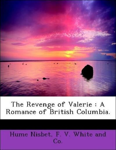 The Revenge of Valerie : A Romance of British Columbia.