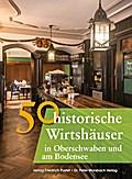 50 historische Wirtshäuser in Oberschwaben und am Bodensee