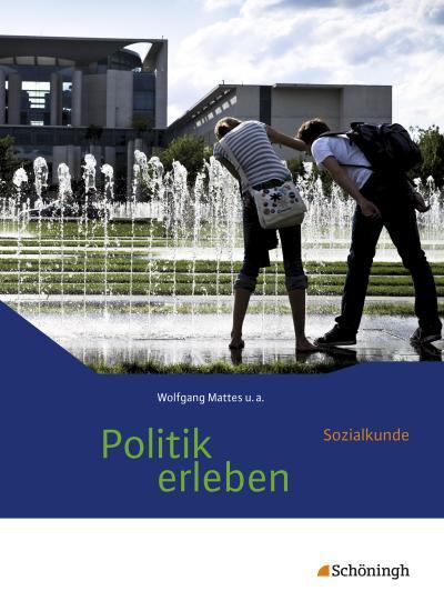 Politik erleben - Sozialkunde. Schülerband. Stammausgabe - Neubearbeitung