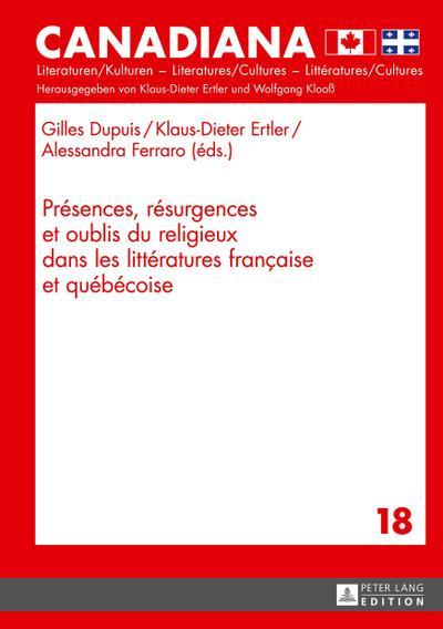 Présences, résurgences et oublis du religieux dans les littératures française et québécoise