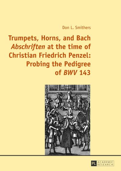 Trumpets, Horns, and Bach Abschriften at the time of Christian Friedrich Penzel: Probing the Pedigree of BWV 143