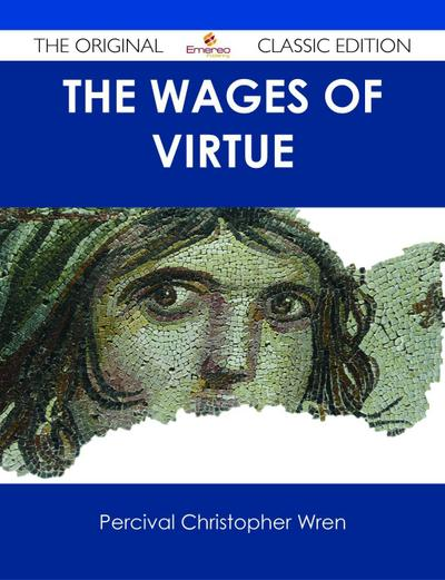 The Wages of Virtue - The Original Classic Edition