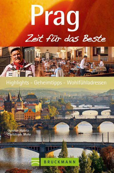 Prag - Zeit für das Beste; Highlights, Geheimtipps, Wohlfühladressen   ; Zeit für das Beste ; Deutsch