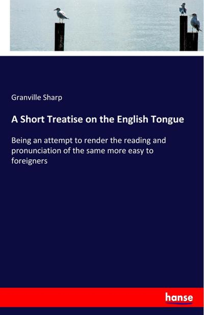 A Short Treatise on the English Tongue